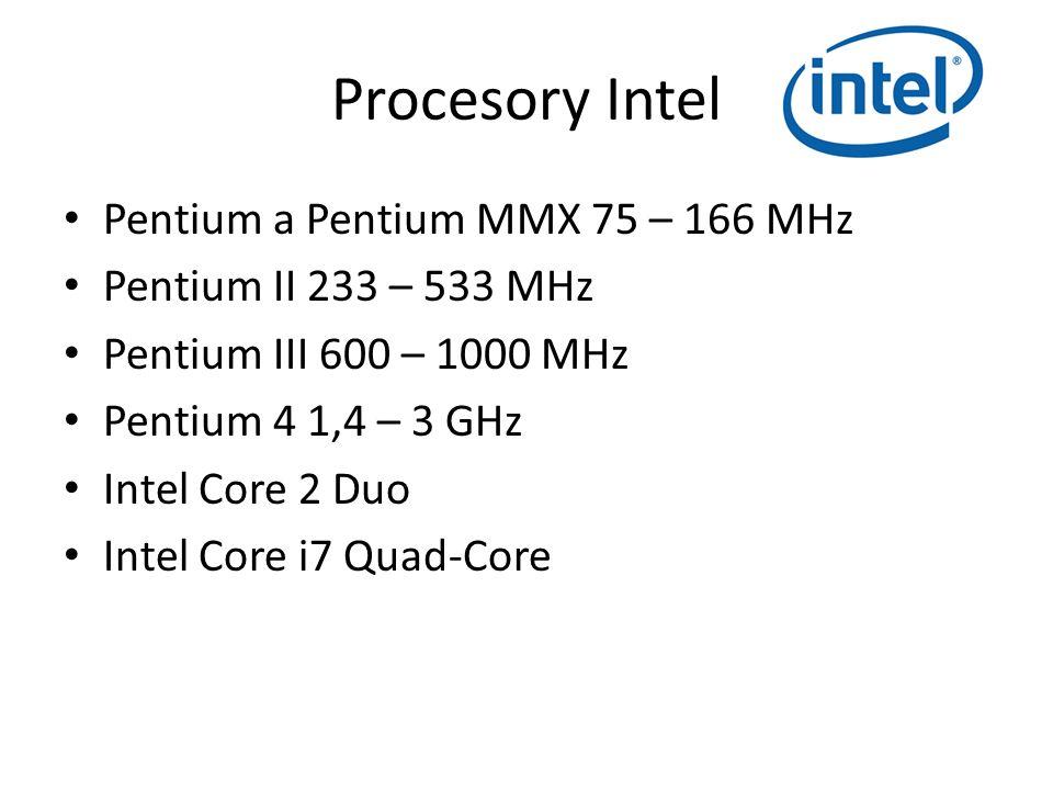 Procesory Intel Pentium a Pentium MMX 75 – 166 MHz Pentium II 233 – 533 MHz Pentium III 600 – 1000 MHz Pentium 4 1,4 – 3 GHz Intel Core 2 Duo Intel Co