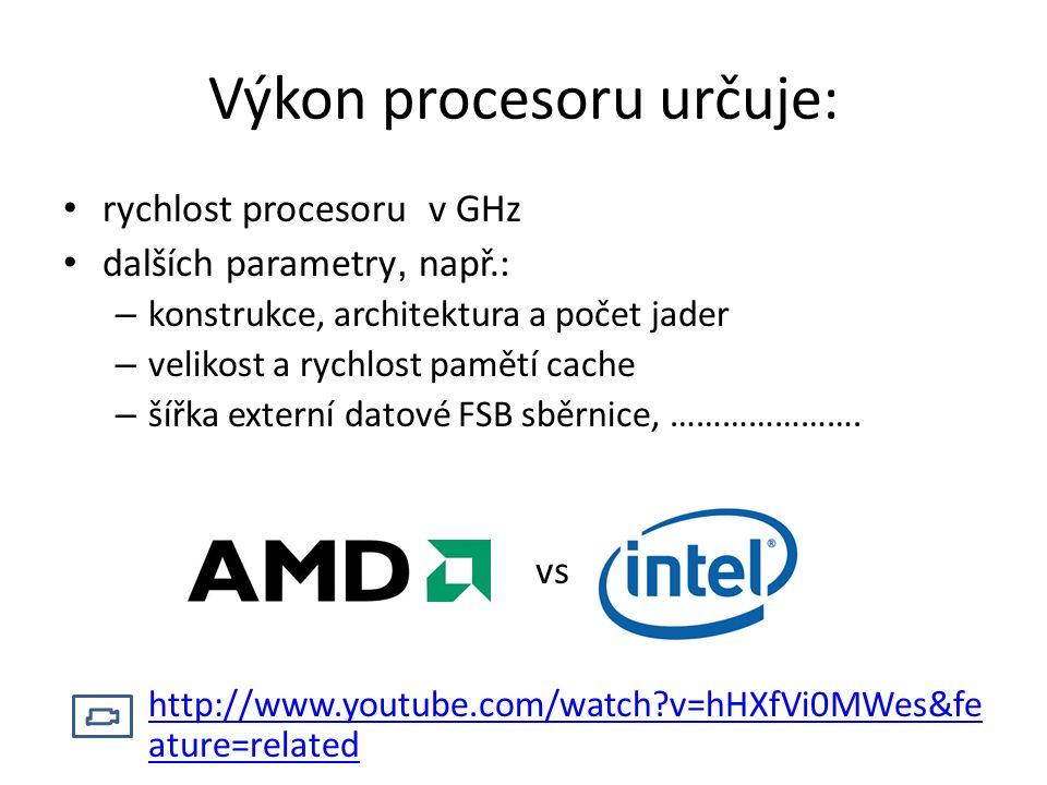 Výkon procesoru určuje: rychlost procesoru v GHz dalších parametry, např.: – konstrukce, architektura a počet jader – velikost a rychlost pamětí cache