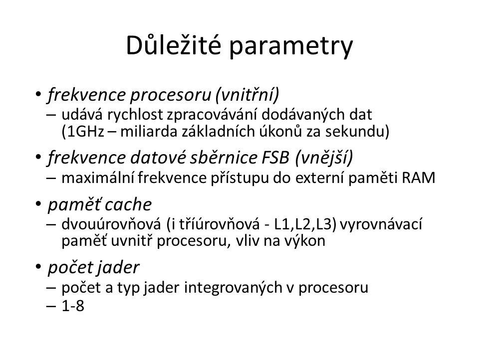 Důležité parametry frekvence procesoru (vnitřní) – udává rychlost zpracovávání dodávaných dat (1GHz – miliarda základních úkonů za sekundu) frekvence