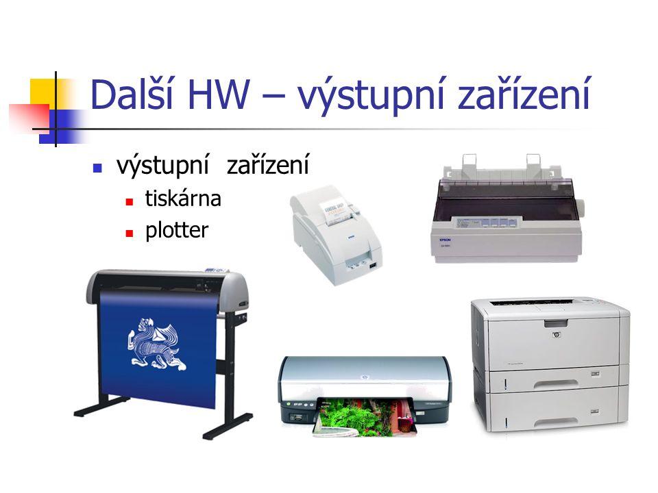 Další HW – výstupní zařízení výstupní zařízení tiskárna plotter