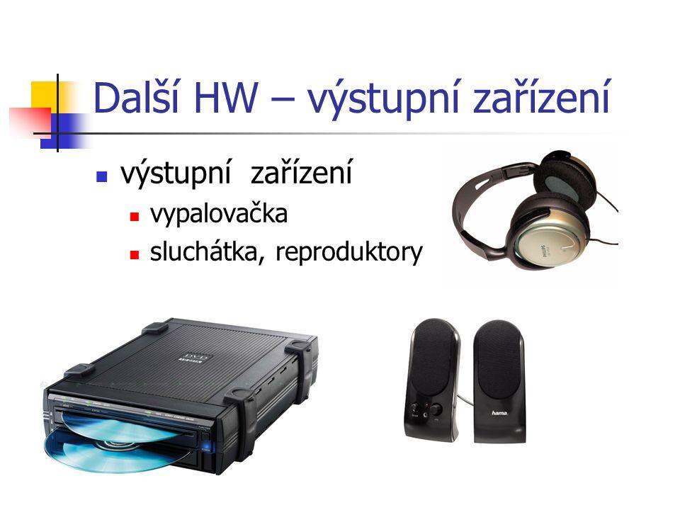 Další HW – výstupní zařízení výstupní zařízení vypalovačka sluchátka, reproduktory