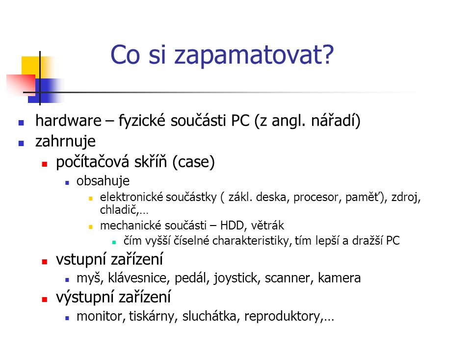 Co si zapamatovat. hardware – fyzické součásti PC (z angl.