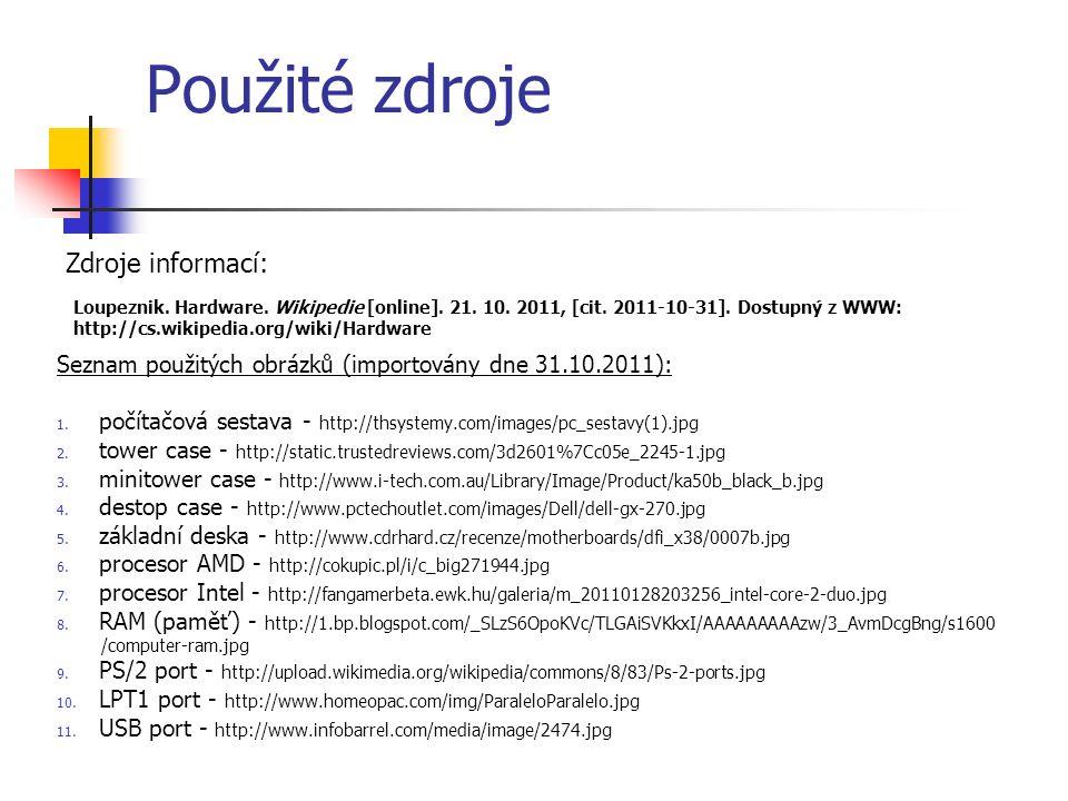 Použité zdroje Seznam použitých obrázků (importovány dne 31.10.2011): 1.