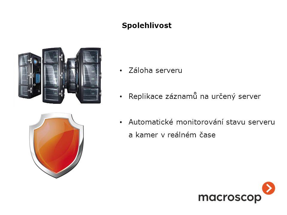 Záloha serveru Replikace záznamů na určený server Automatické monitorování stavu serveru a kamer v reálném čase Spolehlivost