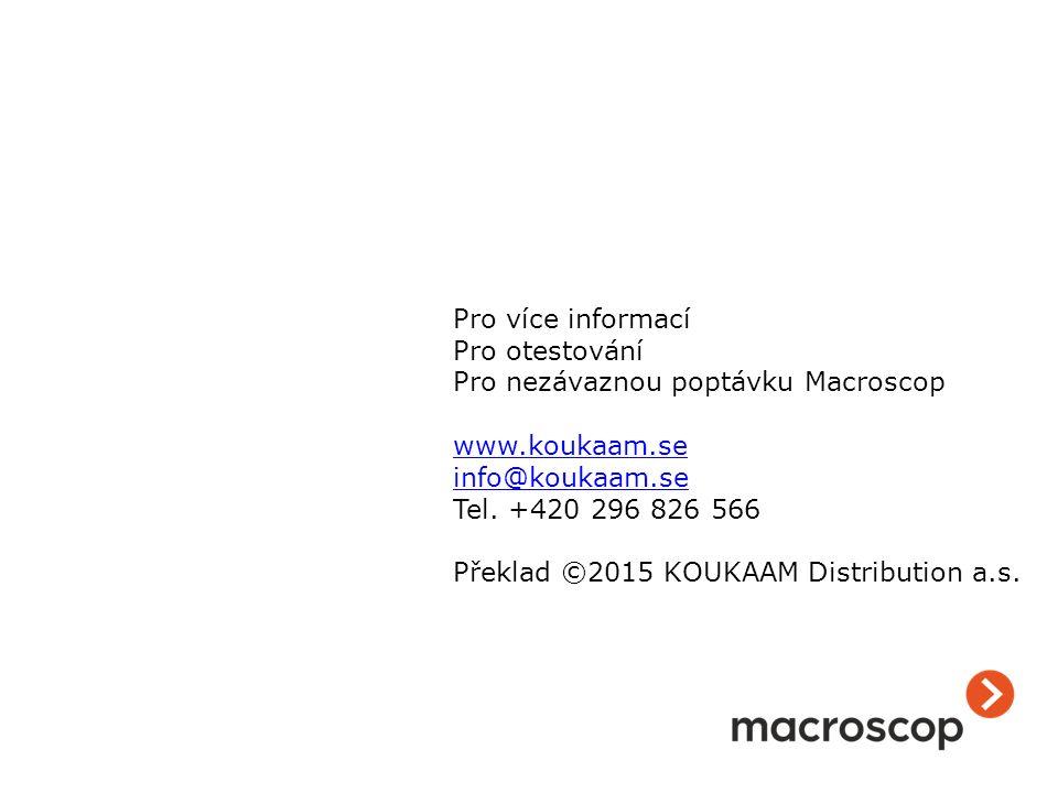 Pro více informací Pro otestování Pro nezávaznou poptávku Macroscop www.koukaam.se info@koukaam.se Tel. +420 296 826 566 Překlad ©2015 KOUKAAM Distrib