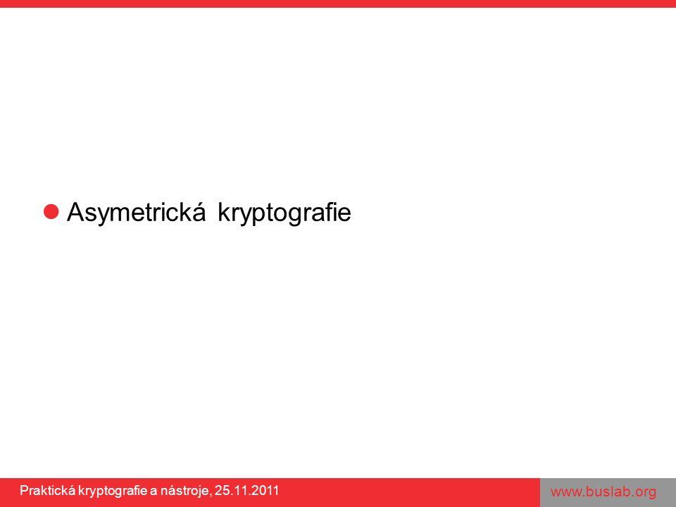 www.buslab.org Praktická kryptografie a nástroje, 25.11.2011 Asymetrická kryptografie
