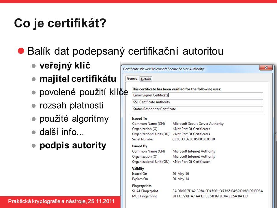 www.buslab.org Praktická kryptografie a nástroje, 25.11.2011 Co je certifikát? Balík dat podepsaný certifikační autoritou ●veřejný klíč ●majitel certi