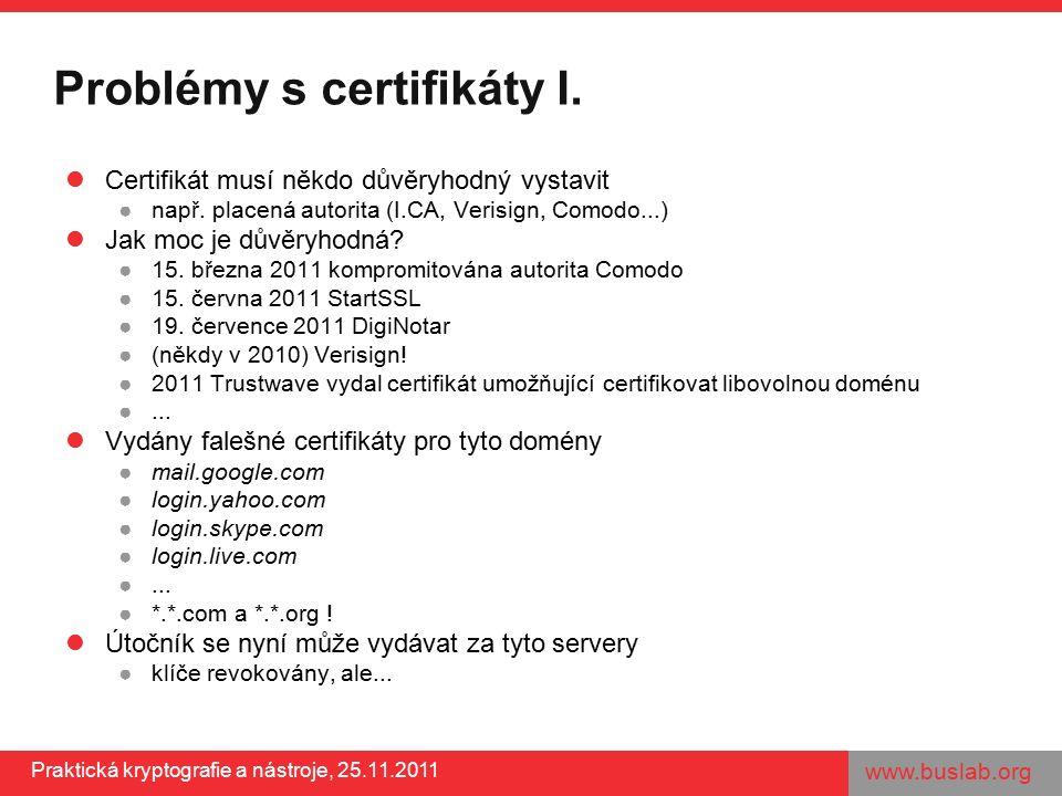 www.buslab.org Praktická kryptografie a nástroje, 25.11.2011 Problémy s certifikáty I. Certifikát musí někdo důvěryhodný vystavit ●např. placená autor