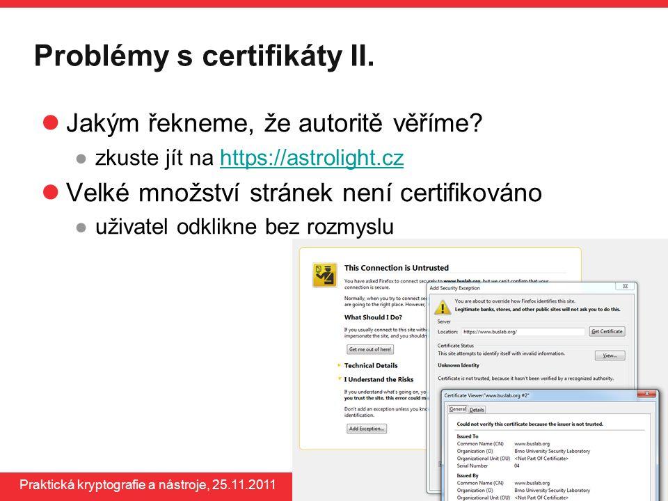 www.buslab.org Praktická kryptografie a nástroje, 25.11.2011 Problémy s certifikáty II. Jakým řekneme, že autoritě věříme? ●zkuste jít na https://astr