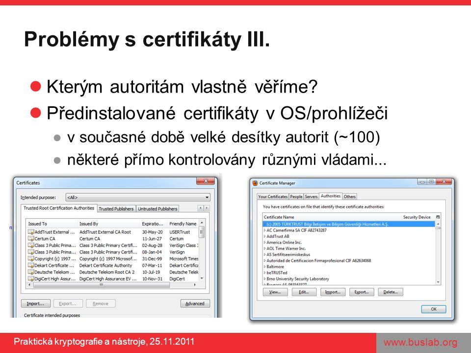 www.buslab.org Praktická kryptografie a nástroje, 25.11.2011 Problémy s certifikáty III. Kterým autoritám vlastně věříme? Předinstalované certifikáty