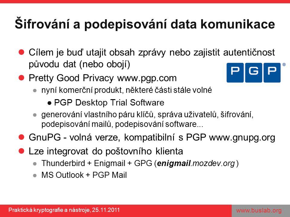 www.buslab.org Praktická kryptografie a nástroje, 25.11.2011 Šifrování a podepisování data komunikace Cílem je buď utajit obsah zprávy nebo zajistit a
