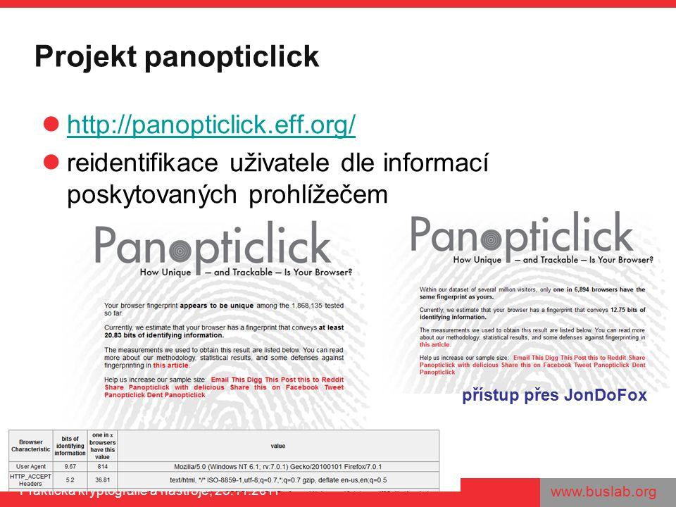 www.buslab.org Praktická kryptografie a nástroje, 25.11.2011 Projekt panopticlick http://panopticlick.eff.org/ reidentifikace uživatele dle informací poskytovaných prohlížečem přístup přes JonDoFox