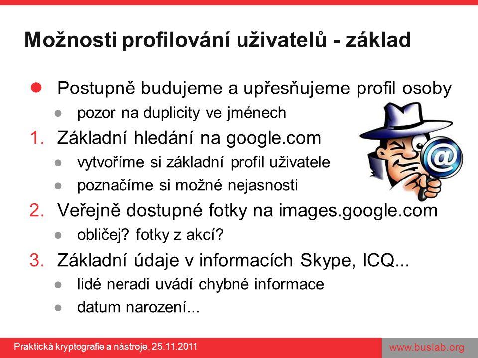 www.buslab.org Praktická kryptografie a nástroje, 25.11.2011 Možnosti profilování uživatelů - základ Postupně budujeme a upřesňujeme profil osoby ●poz
