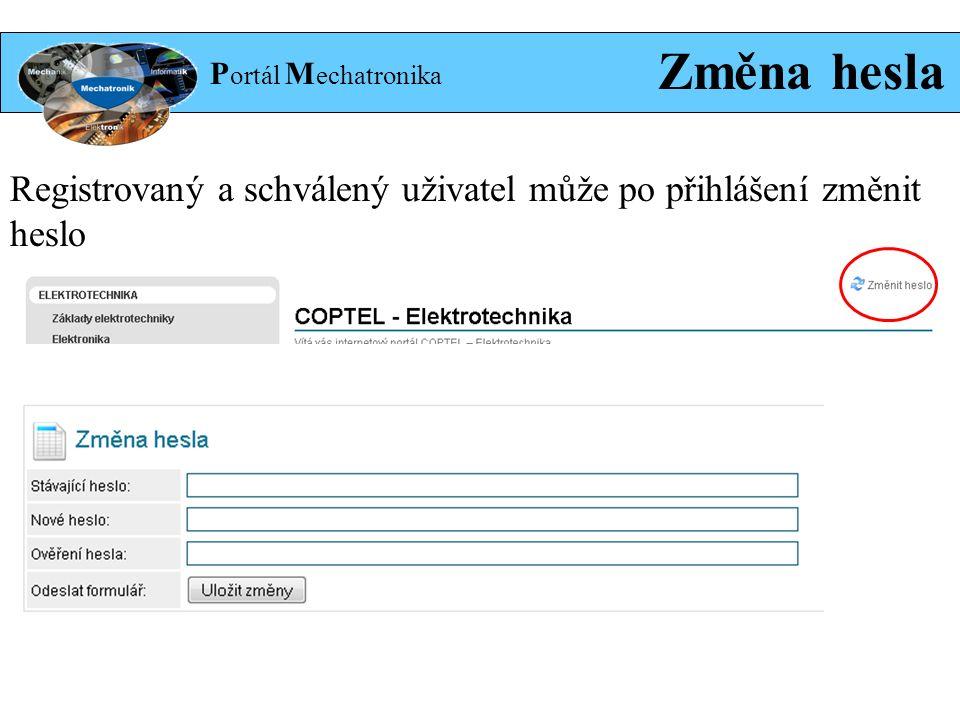 P ortál M echatronika Změna hesla Registrovaný a schválený uživatel může po přihlášení změnit heslo