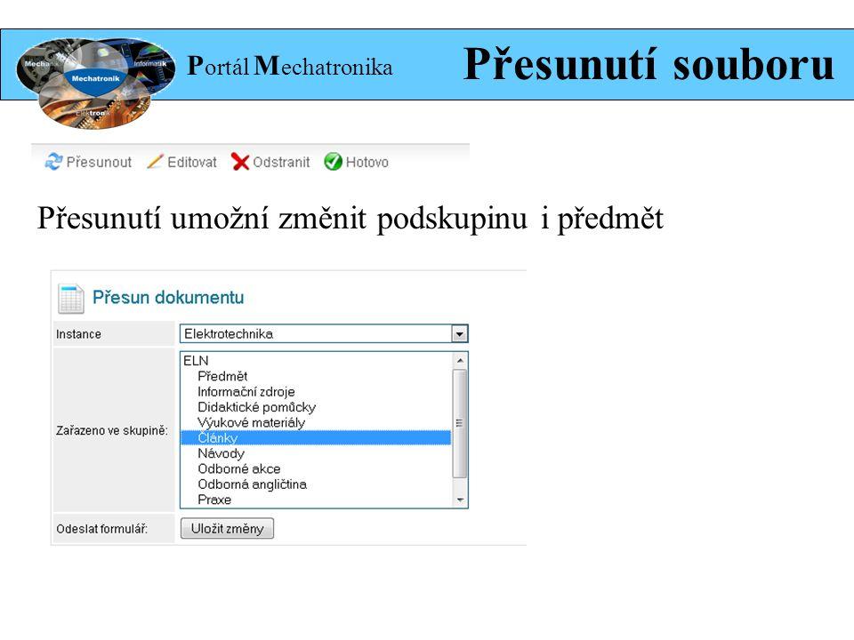 P ortál M echatronika Přesunutí souboru Přesunutí umožní změnit podskupinu i předmět
