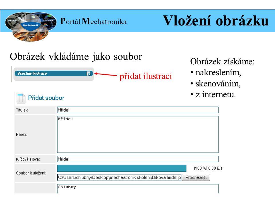 P ortál M echatronika Vložení obrázku přidat ilustraci Obrázek vkládáme jako soubor Obrázek získáme: nakreslením, skenováním, z internetu.