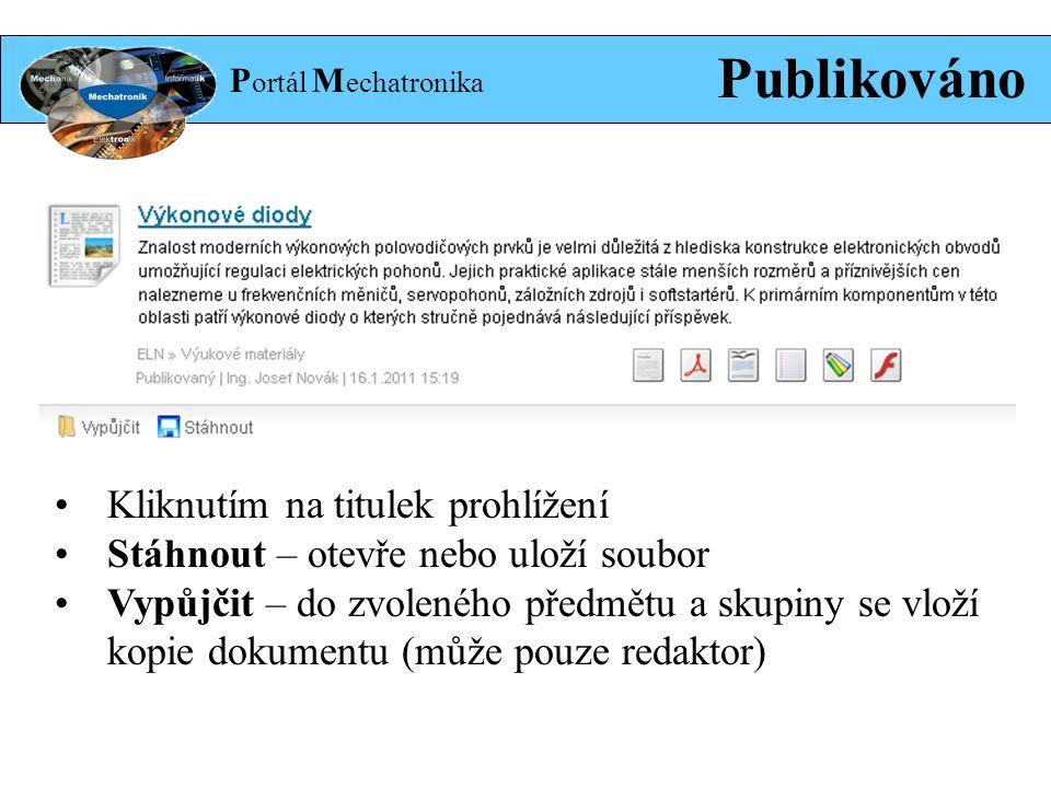 P ortál M echatronika Publikováno Kliknutím na titulek prohlížení Stáhnout – otevře nebo uloží soubor Vypůjčit – do zvoleného předmětu a skupiny se vloží kopie dokumentu (může pouze redaktor)
