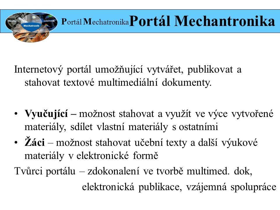 P ortál M echatronika Portál Mechantronika Internetový portál umožňující vytvářet, publikovat a stahovat textové multimediální dokumenty.