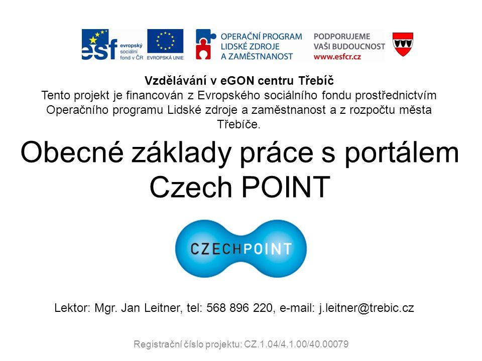 Obecné základy práce s portálem Czech POINT Vzdělávání v eGON centru Třebíč Tento projekt je financován z Evropského sociálního fondu prostřednictvím Operačního programu Lidské zdroje a zaměstnanost a z rozpočtu města Třebíče.
