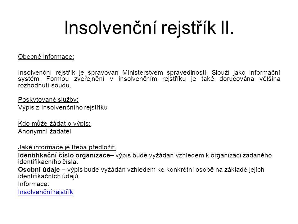 Insolvenční rejstřík II. Obecné informace: Insolvenční rejstřík je spravován Ministerstvem spravedlnosti. Slouží jako informační systém. Formou zveřej