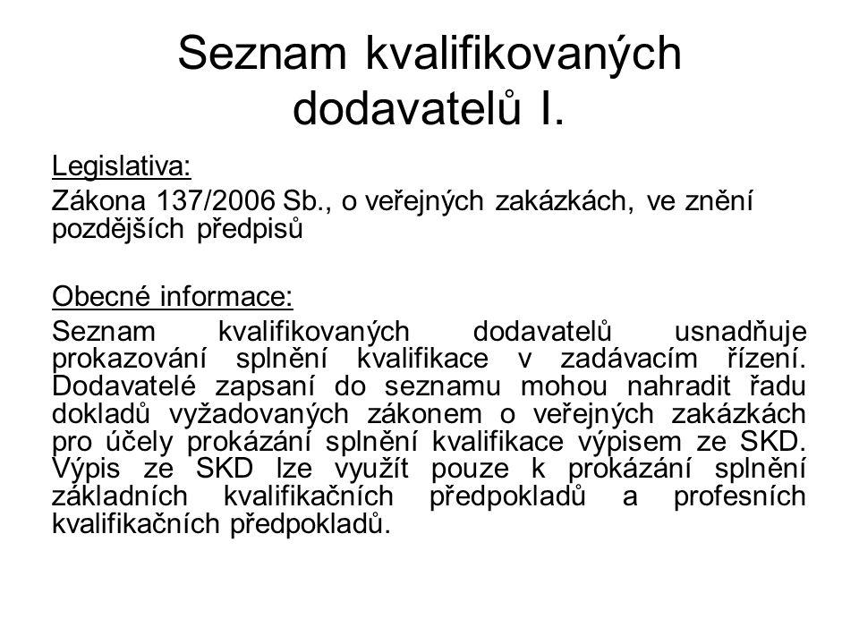 Seznam kvalifikovaných dodavatelů I. Legislativa: Zákona 137/2006 Sb., o veřejných zakázkách, ve znění pozdějších předpisů Obecné informace: Seznam kv