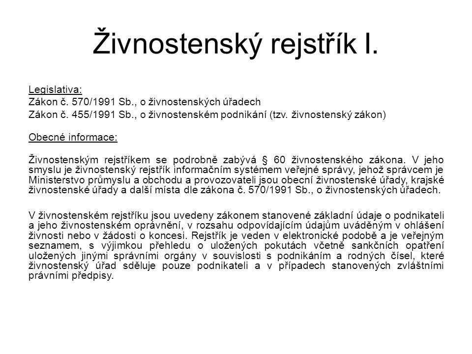 Živnostenský rejstřík I. Legislativa: Zákon č. 570/1991 Sb., o živnostenských úřadech Zákon č. 455/1991 Sb., o živnostenském podnikání (tzv. živnosten