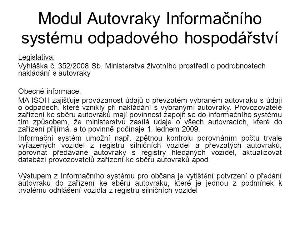 Modul Autovraky Informačního systému odpadového hospodářství Legislativa: Vyhláška č. 352/2008 Sb. Ministerstva životního prostředí o podrobnostech na