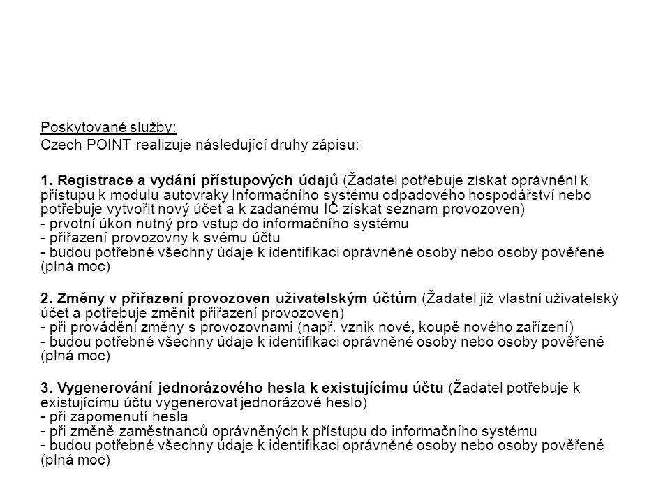 Poskytované služby: Czech POINT realizuje následující druhy zápisu: 1. Registrace a vydání přístupových údajů (Žadatel potřebuje získat oprávnění k př