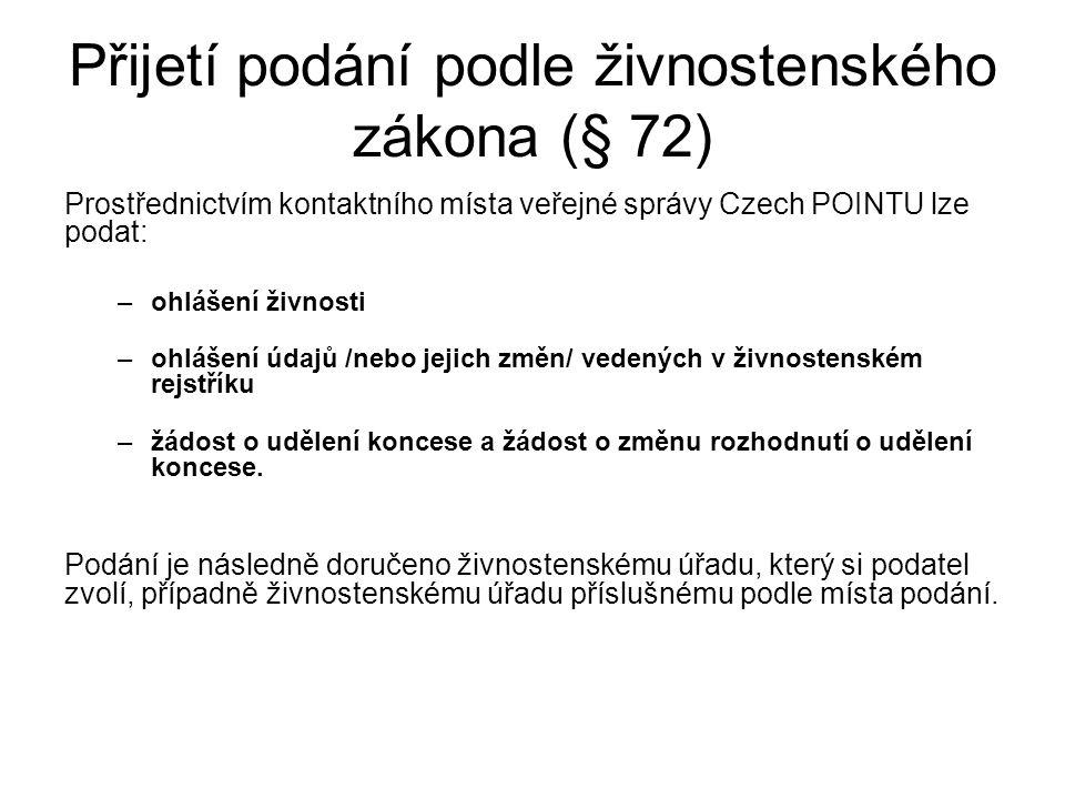 Přijetí podání podle živnostenského zákona (§ 72) Prostřednictvím kontaktního místa veřejné správy Czech POINTU lze podat: –ohlášení živnosti –ohlášení údajů /nebo jejich změn/ vedených v živnostenském rejstříku –žádost o udělení koncese a žádost o změnu rozhodnutí o udělení koncese.