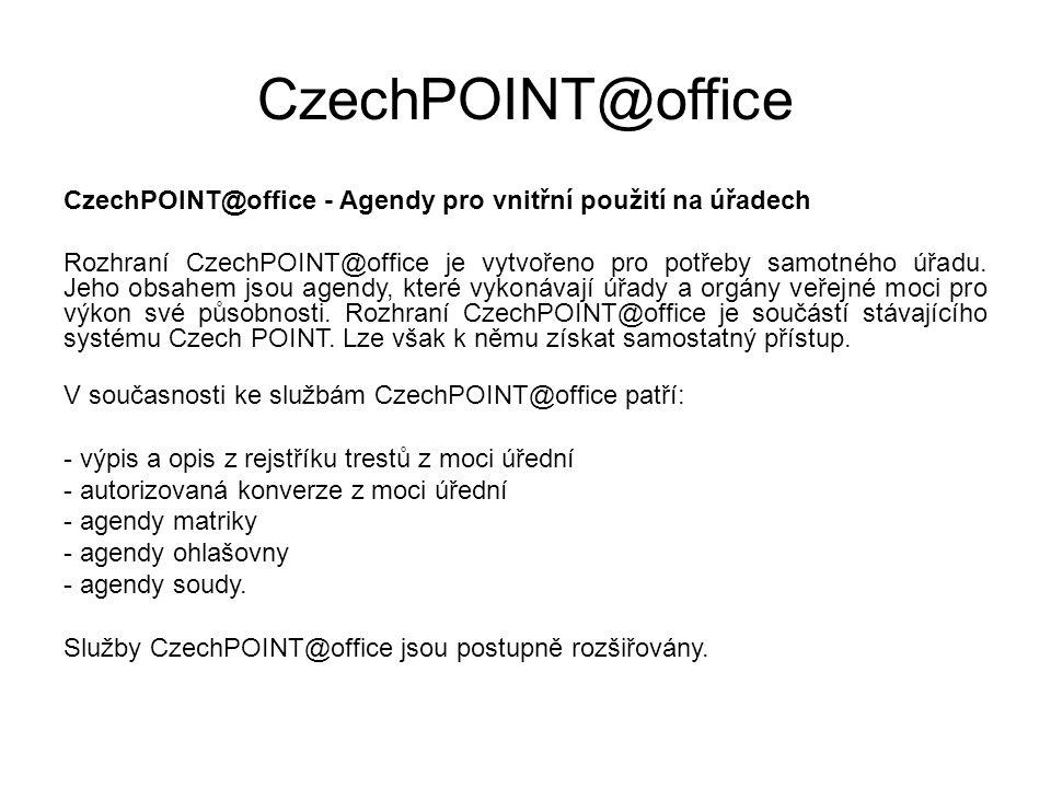CzechPOINT@office CzechPOINT@office - Agendy pro vnitřní použití na úřadech Rozhraní CzechPOINT@office je vytvořeno pro potřeby samotného úřadu. Jeho