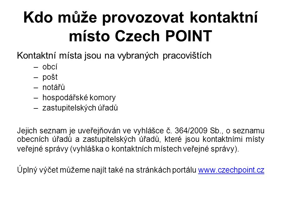 Kdo může provozovat kontaktní místo Czech POINT Kontaktní místa jsou na vybraných pracovištích –obcí –pošt –notářů –hospodářské komory –zastupitelskýc