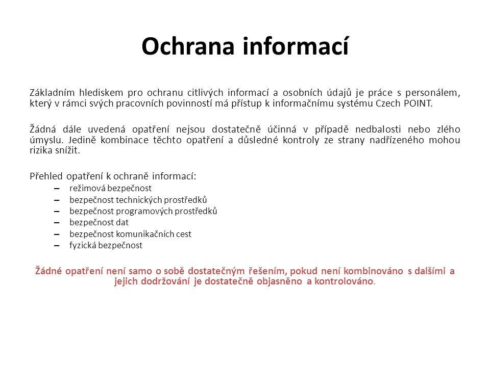 Ochrana informací Základním hlediskem pro ochranu citlivých informací a osobních údajů je práce s personálem, který v rámci svých pracovních povinností má přístup k informačnímu systému Czech POINT.
