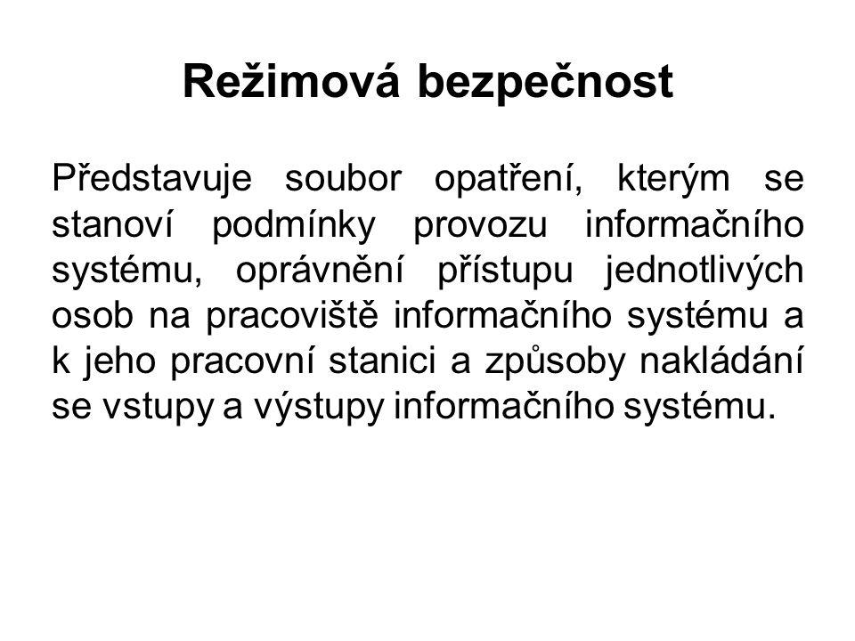 Režimová bezpečnost Představuje soubor opatření, kterým se stanoví podmínky provozu informačního systému, oprávnění přístupu jednotlivých osob na pracoviště informačního systému a k jeho pracovní stanici a způsoby nakládání se vstupy a výstupy informačního systému.