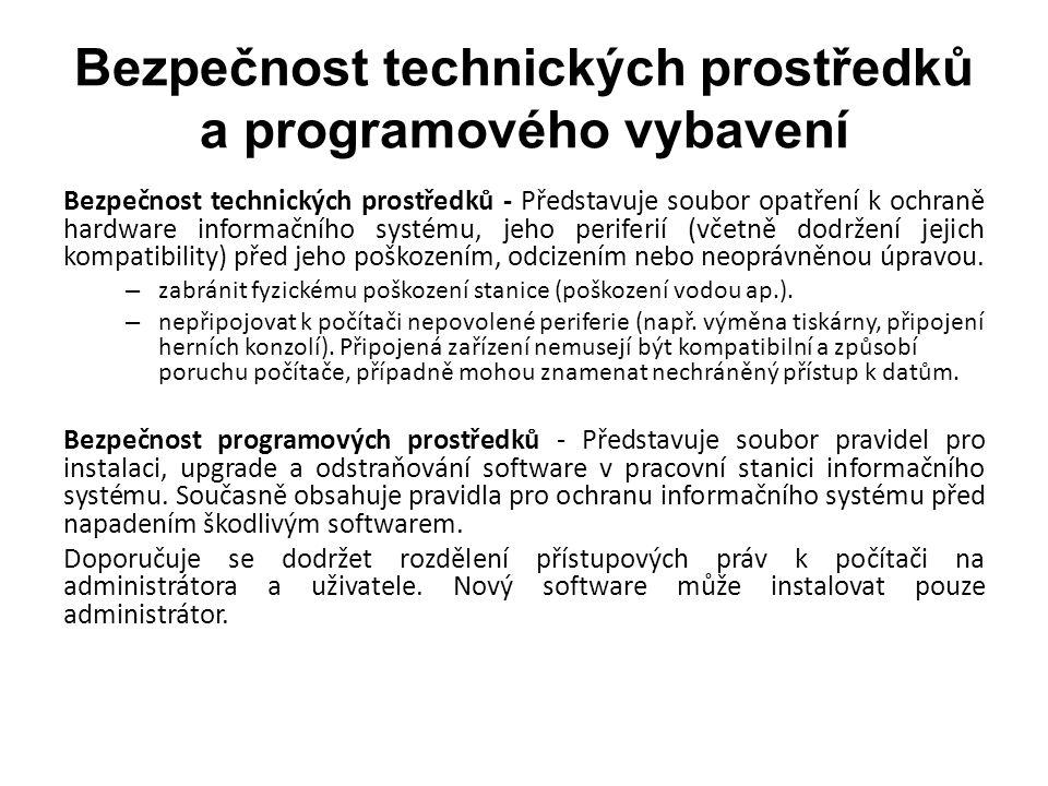 Bezpečnost technických prostředků a programového vybavení Bezpečnost technických prostředků - Představuje soubor opatření k ochraně hardware informačního systému, jeho periferií (včetně dodržení jejich kompatibility) před jeho poškozením, odcizením nebo neoprávněnou úpravou.