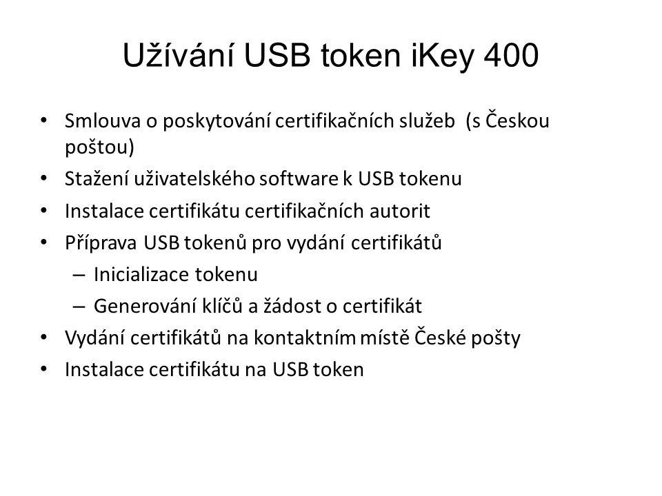 Užívání USB token iKey 400 Smlouva o poskytování certifikačních služeb (s Českou poštou) Stažení uživatelského software k USB tokenu Instalace certifikátu certifikačních autorit Příprava USB tokenů pro vydání certifikátů – Inicializace tokenu – Generování klíčů a žádost o certifikát Vydání certifikátů na kontaktním místě České pošty Instalace certifikátu na USB token
