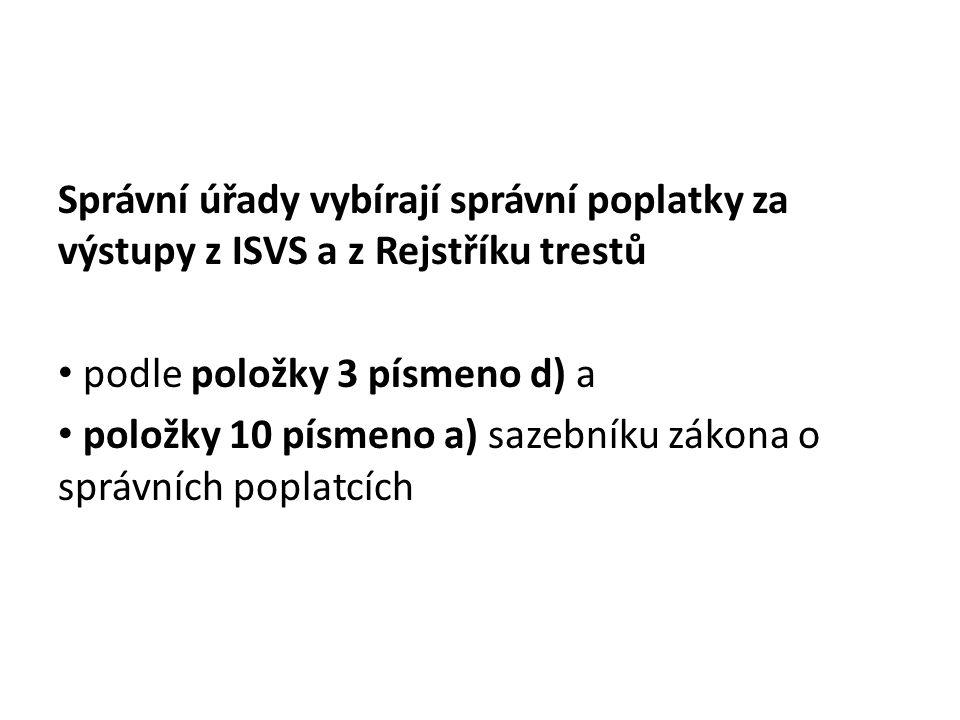 Správní úřady vybírají správní poplatky za výstupy z ISVS a z Rejstříku trestů podle položky 3 písmeno d) a položky 10 písmeno a) sazebníku zákona o správních poplatcích