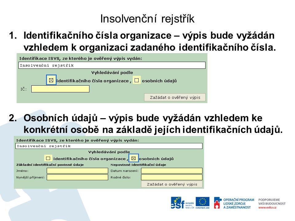 Insolvenční rejstřík 1.Identifikačního čísla organizace – výpis bude vyžádán vzhledem k organizaci zadaného identifikačního čísla.
