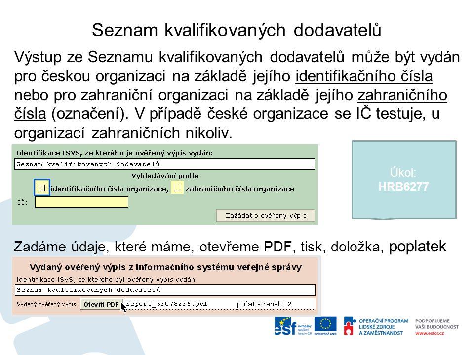Seznam kvalifikovaných dodavatelů Výstup ze Seznamu kvalifikovaných dodavatelů může být vydán pro českou organizaci na základě jejího identifikačního čísla nebo pro zahraniční organizaci na základě jejího zahraničního čísla (označení).