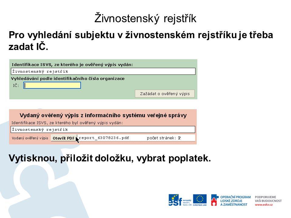 Živnostenský rejstřík Pro vyhledání subjektu v živnostenském rejstříku je třeba zadat IČ.