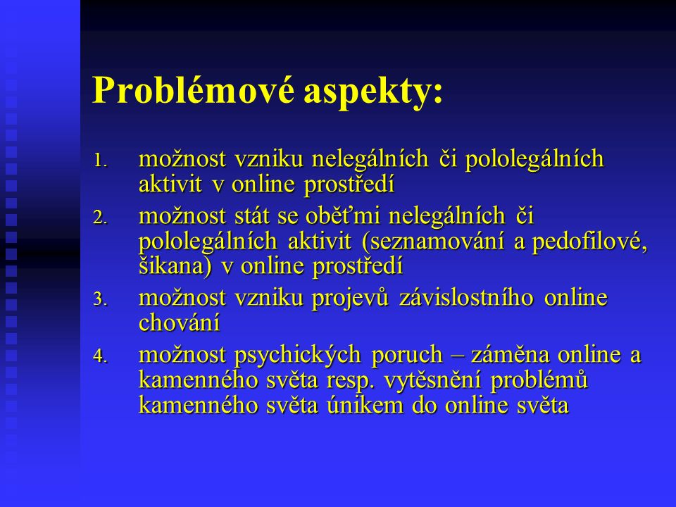Problémové aspekty: 1. možnost vzniku nelegálních či pololegálních aktivit v online prostředí 2.