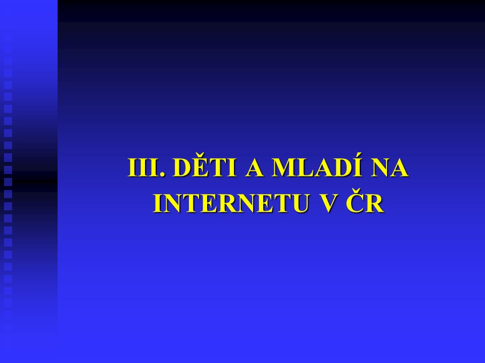 Děti na Internetu v ČR – 90 % (9-16 let)