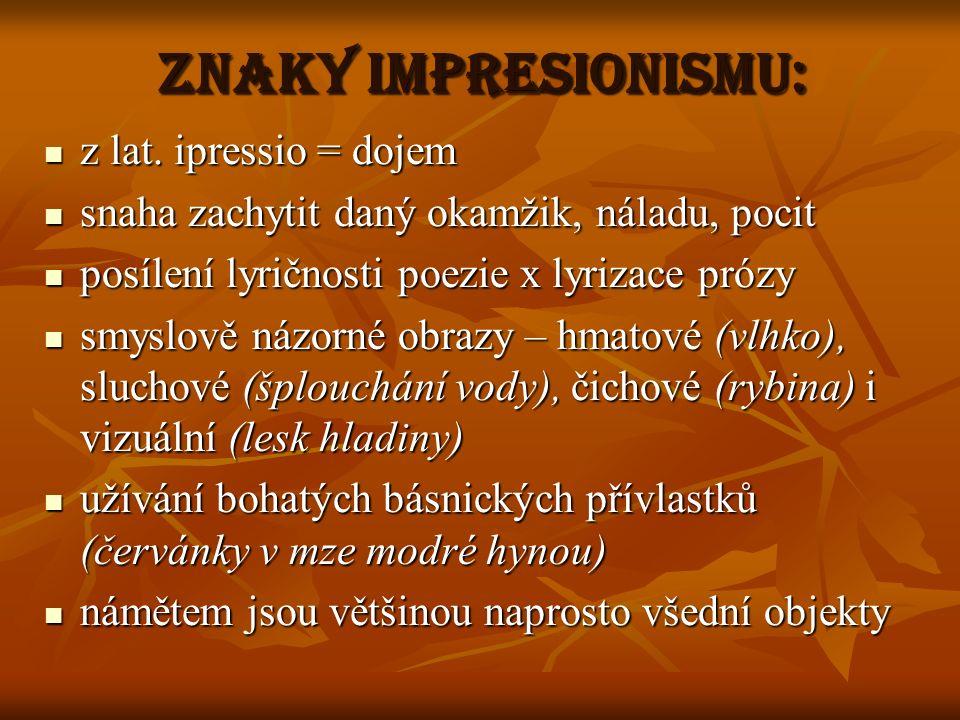 Znaky impresionismu: z lat. ipressio = dojem z lat.