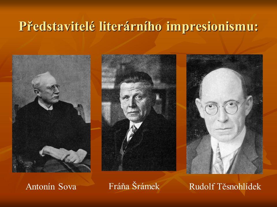 Představitelé literárního impresionismu: Antonín Sova Fráňa Šrámek Rudolf Těsnohlídek