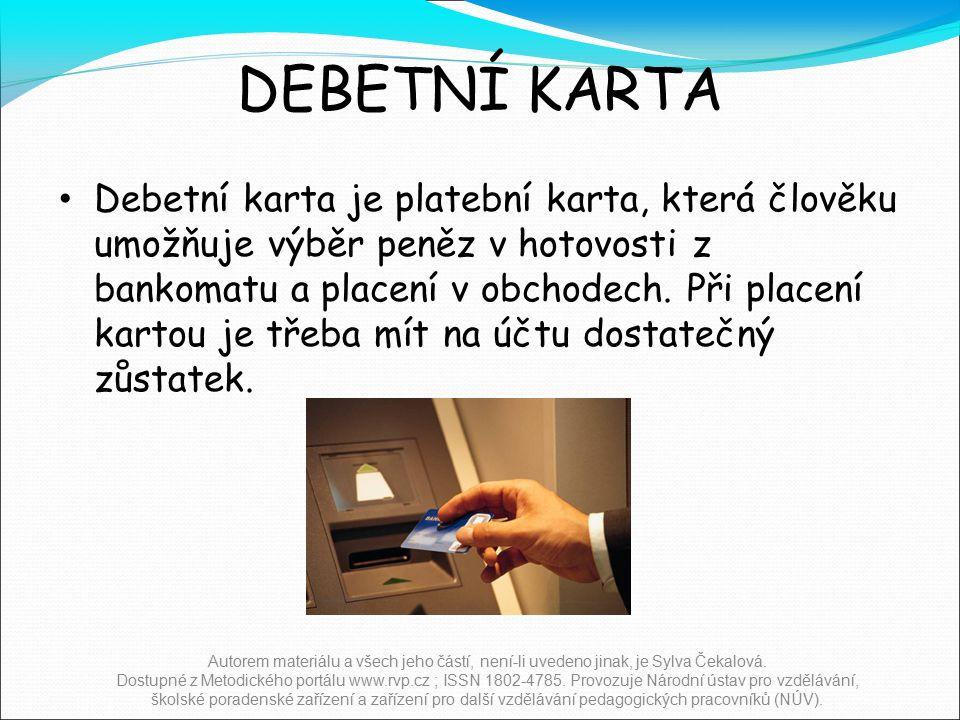 DEBETNÍ KARTA Debetní karta je platební karta, která člověku umožňuje výběr peněz v hotovosti z bankomatu a placení v obchodech.