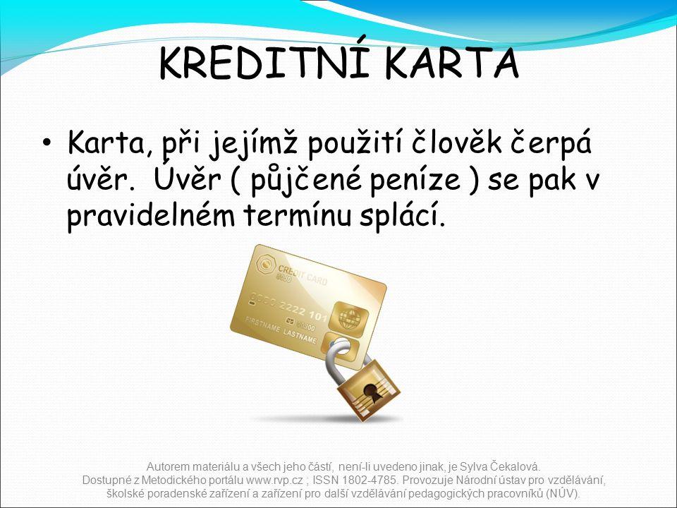 KREDITNÍ KARTA Karta, při jejímž použití člověk čerpá úvěr.