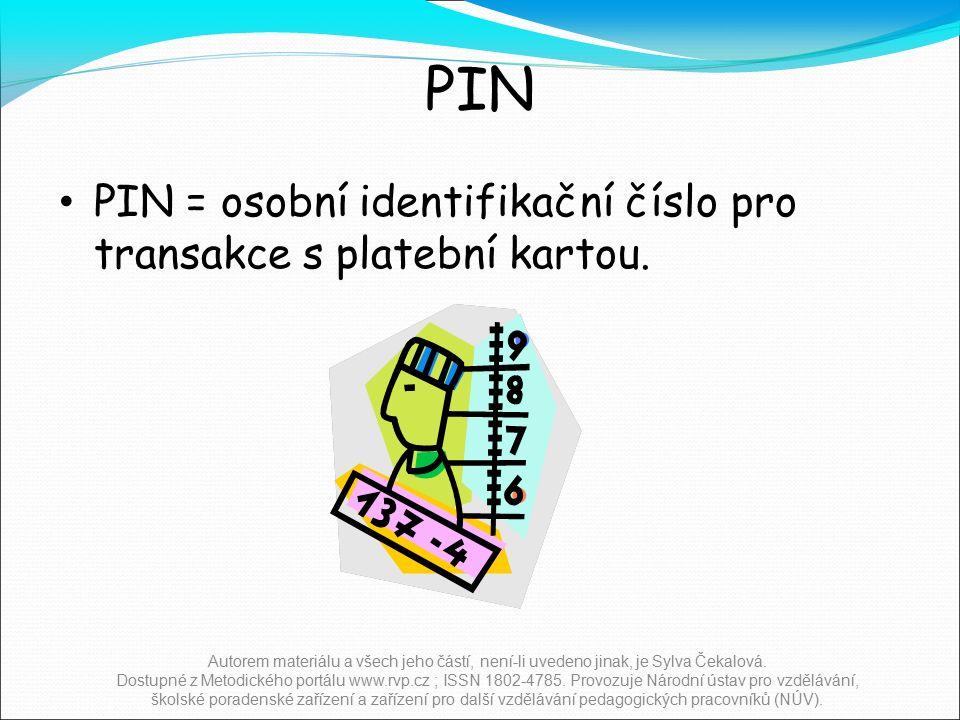 PIN PIN = osobní identifikační číslo pro transakce s platební kartou.