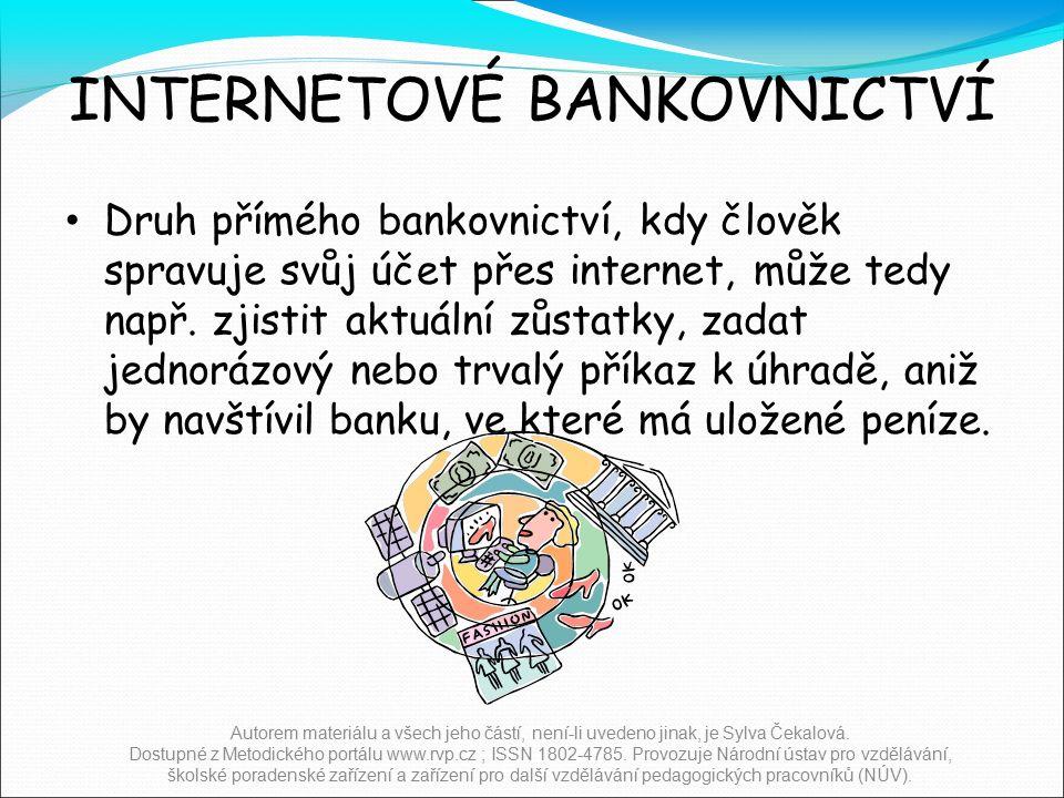 INTERNETOVÉ BANKOVNICTVÍ Druh přímého bankovnictví, kdy člověk spravuje svůj účet přes internet, může tedy např.