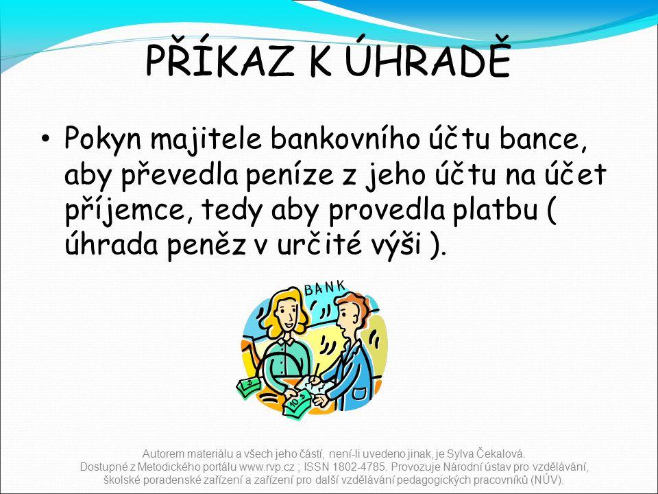 PŘÍKAZ K ÚHRADĚ Pokyn majitele bankovního účtu bance, aby převedla peníze z jeho účtu na účet příjemce, tedy aby provedla platbu ( úhrada peněz v určité výši ).