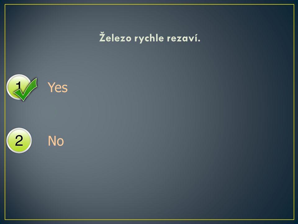Yes No Železo rychle rezaví.