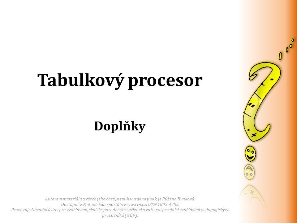 Tabulkový procesor Autorem materiálu a všech jeho částí, není-li uvedeno jinak, je Růžena Hynková.